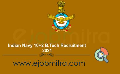 Indian Navy 10+2 B.Tech Recruitment 2021