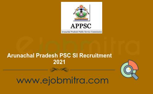 Arunachal Pradesh PSC SI Recruitment 2021