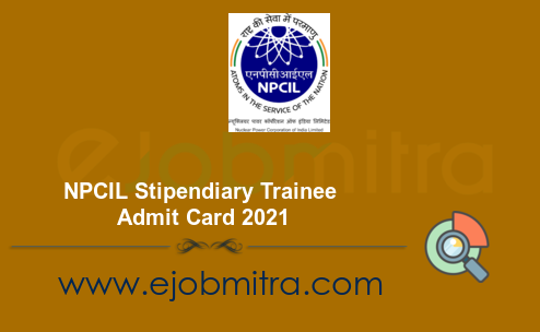 NPCIL Stipendiary Trainee Admit Card 2021