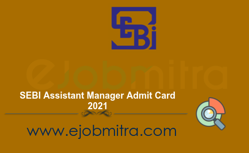 SEBI Assistant Manager Admit Card 2021