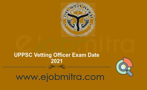 UPPSC Vetting Officer Exam Date 2021